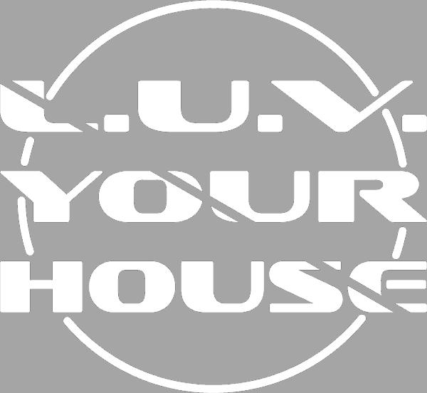 L.U.V. YOUR HOUSE